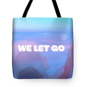 We Let Go Tote Bag