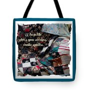 When Life Give You Scraps Make Quilts Tote Bag