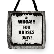 Whoa For Horses Only Sign In Black And White Tote Bag
