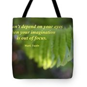 You Can't Depend On Your Eyes Tote Bag