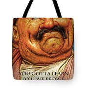 You Gotta Learn To Love Warts And All Tote Bag