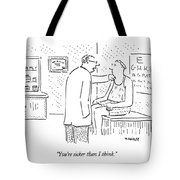 You're Sicker Than I Think Tote Bag