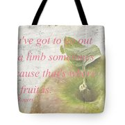 You've Got To Go Out On A Limb Tote Bag