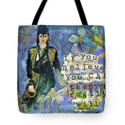 Inspirational Art - If You Believe You Can Then You Really Will Tote Bag