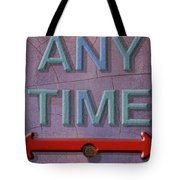 Any Time Any Where Tote Bag