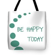 Be Happy Today Tote Bag by Georgia Fowler