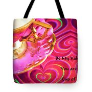 Be My Valentine You Are My Cup Of Tea Tote Bag