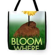 Bloom Where You Are Planted Poster Tote Bag