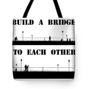Build A Bridge To Each Other Tote Bag
