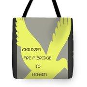 Children Are A Bridge To Heaven Tote Bag by Georgia Fowler