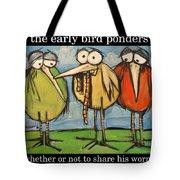 Early Bird Ponders Tote Bag