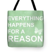 Everything For A Reason Tote Bag