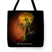 He Loved Me Not Tote Bag