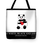 I Am White Black Asian. I Am Loving Panda Tote Bag