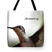 Just Wanted To Say.... Tote Bag