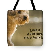 Love Is A Wet Nose And A Furry Hug Tote Bag