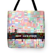 Meet Each Other Tote Bag