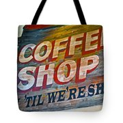Open 'til We're Shut Tote Bag