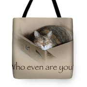Who Even Are You - Lily The Cat Tote Bag