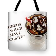 Who Needs Wine When You Have Chocolate Tote Bag