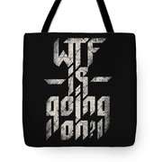 Wtf Is Going On Tote Bag