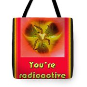 You're Radioactive - Birthday Love Valentine Card Tote Bag