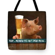 Beer ... Because You Can't Drink Bacon... Tote Bag