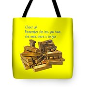 Cheer Up Remember The Less You Have, The More There Is To Get Tote Bag