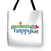 Gardening Is My Happy Place Tote Bag