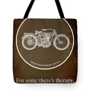 Harley Davidson Model 10b 1914 For Some There's Therapy, For The Rest Of Us There's Motorcycles Tote Bag