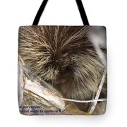 Life Is Like A Porcupine... Tote Bag