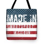 Made In Northport, Michigan Tote Bag
