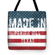 Made In Prairie Hill, Texas Tote Bag