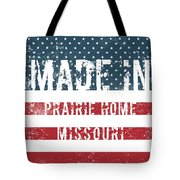 Made In Prairie Home, Missouri Tote Bag
