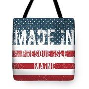Made In Presque Isle, Maine Tote Bag