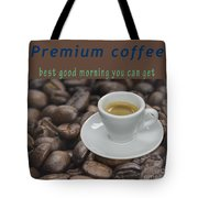 Premium Coffee - Best Good Morning You Can Get  Tote Bag
