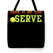 Suck It Up And Serve Tennis Player Gift Tote Bag