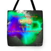 There Can't Be Another Crisis This Week, My Schedule Is Complete Tote Bag