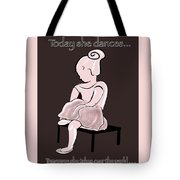 Today She Dances Tote Bag