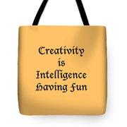 Creativity Is Intelligence Having Fun 5429.02 Tote Bag