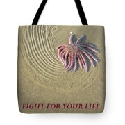 Fight For  Your Life Tote Bag