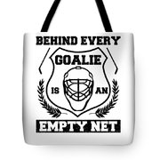 Hockey Goaltender Behind Every Goalie Is An Empty Net Ice Hockey Tote Bag