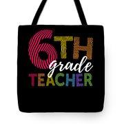 6th Grade Teacher Light For Sixth Grade Teachers Cute Gift Tote Bag
