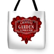 A Beautiful Garden Is A Work Of Heart Tee Tote Bag