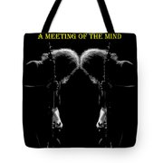 A Meeting Of The Mind Tote Bag