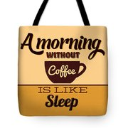 A Morning Without Coffee Is Like Sleep Tote Bag