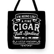 Aging Like Cigar Funny Birthday Apparel Tote Bag