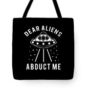 Alien Funny Abduct Me Gift Tote Bag