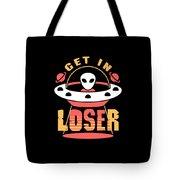 Alien Get In Loser Gift Tote Bag