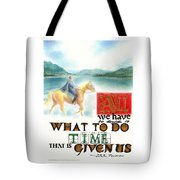 All We Have To Decide Is What To Do With The Time That Is Given Us -- J.r.r. Tolkien Tote Bag